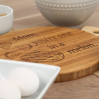 Mom, You're One in a Melon - Round Bamboo Cutting Board