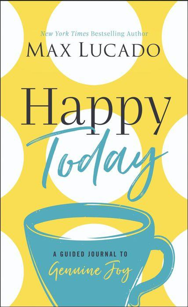 happy today a guided journal to genuine joy max lucado