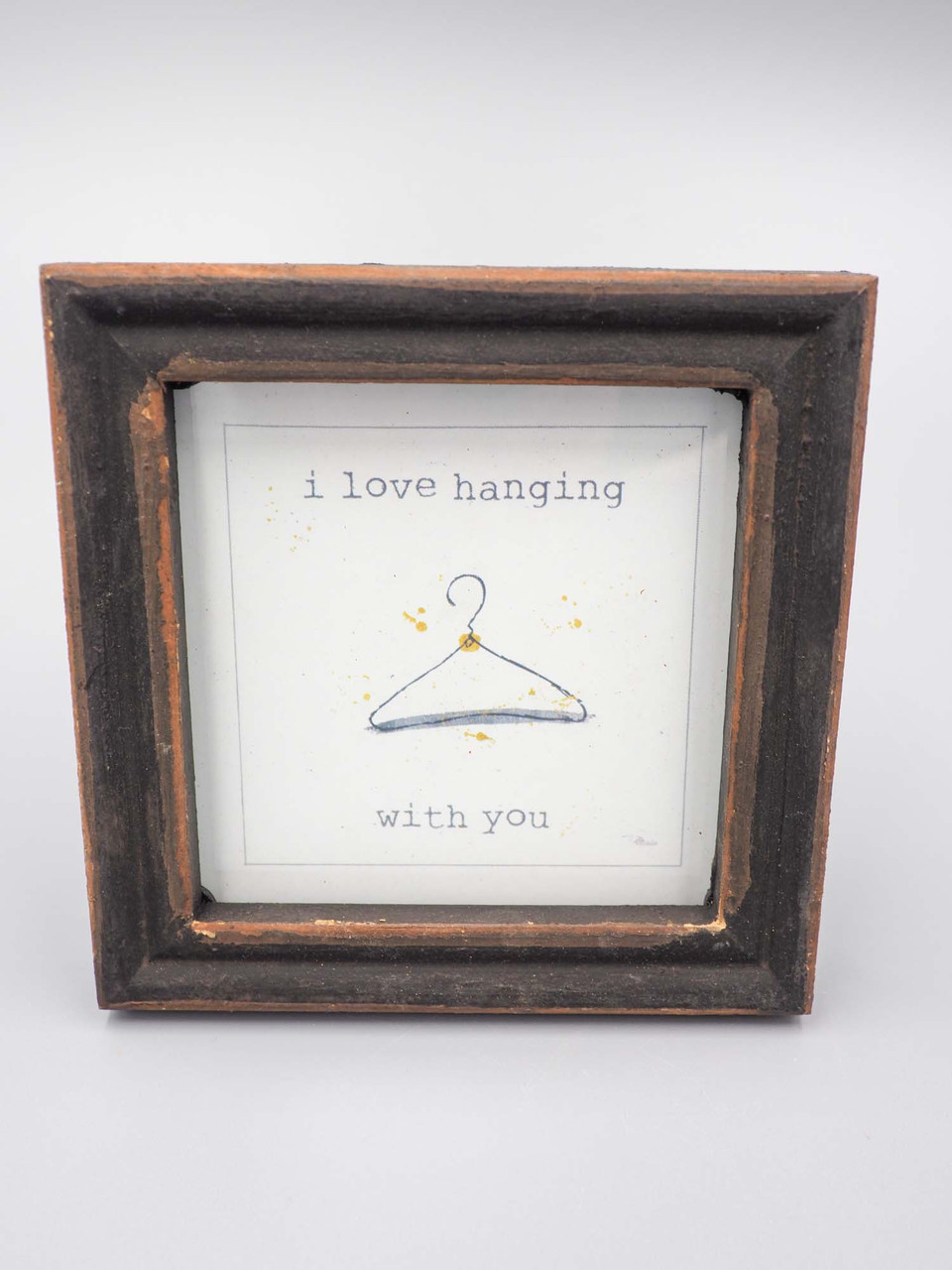 framed sentiment i love hanging with you