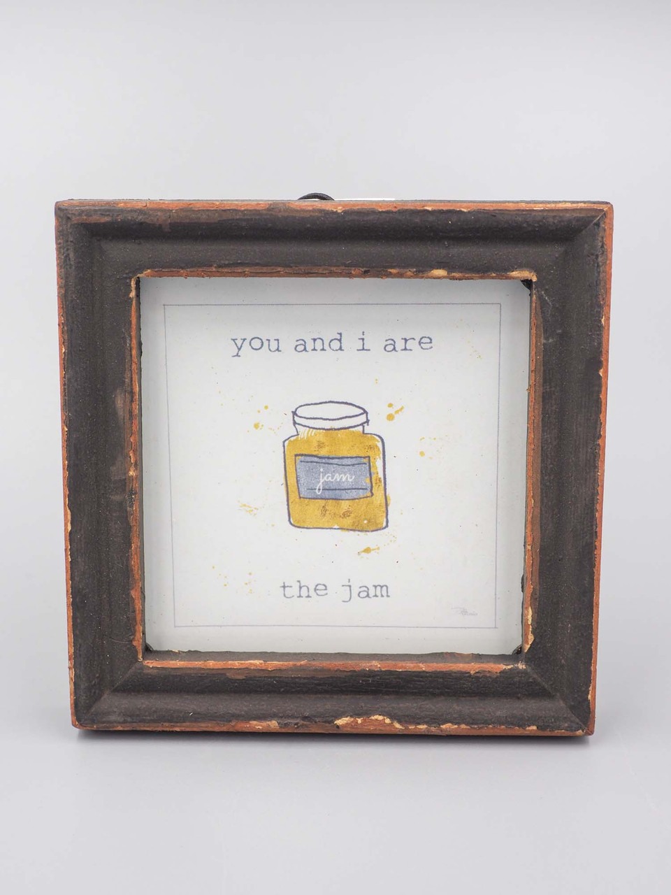 framed sentiment you and i are the jam