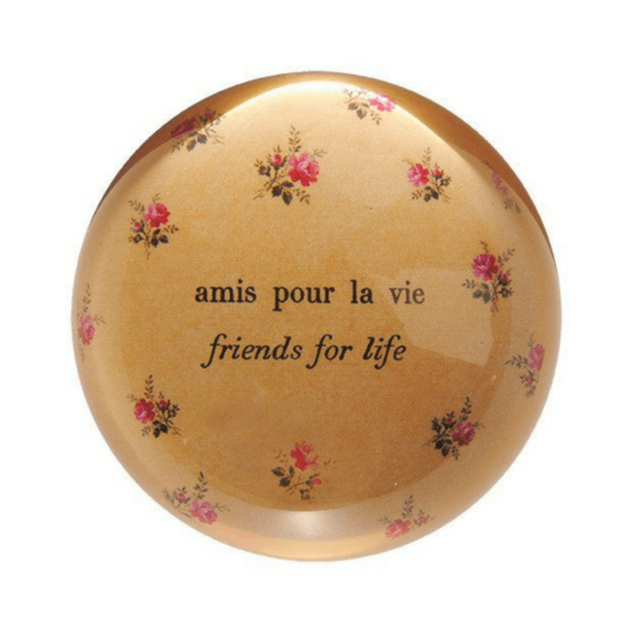 "This classic paperweight features a delicate floral background with the phrases ""amis pour la vie"" and ""friends for life"" in the middle."