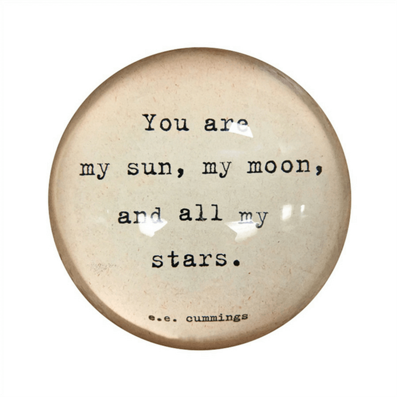 """This classic paperweight features a quote by e.e. cummings that says, """"You are my sun, my moon, and all my stars."""""""