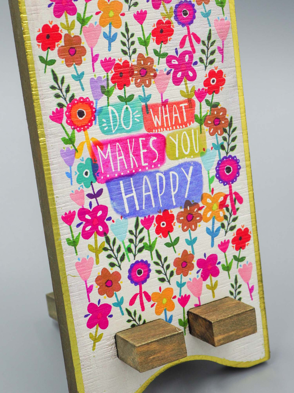 do what makes you happy phone stand natural life