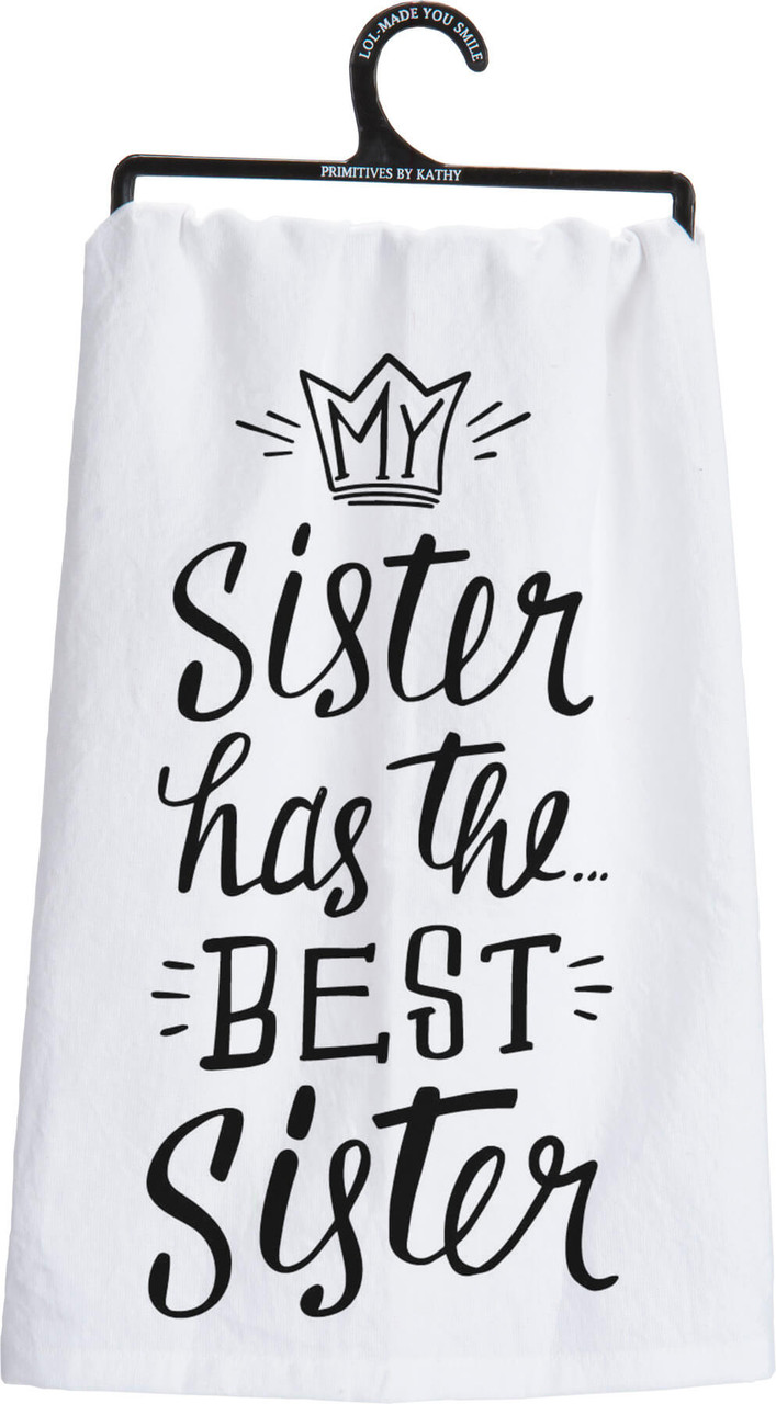 """My sister has the best sister. Hand lettered sentiment that complements any kitchen or bar decor. Printed decoration on28"""" x 18"""" 100% cotton. Machine wash hot with like colors; non-chlorine bleach; tumble dry low; medium heat iron."""