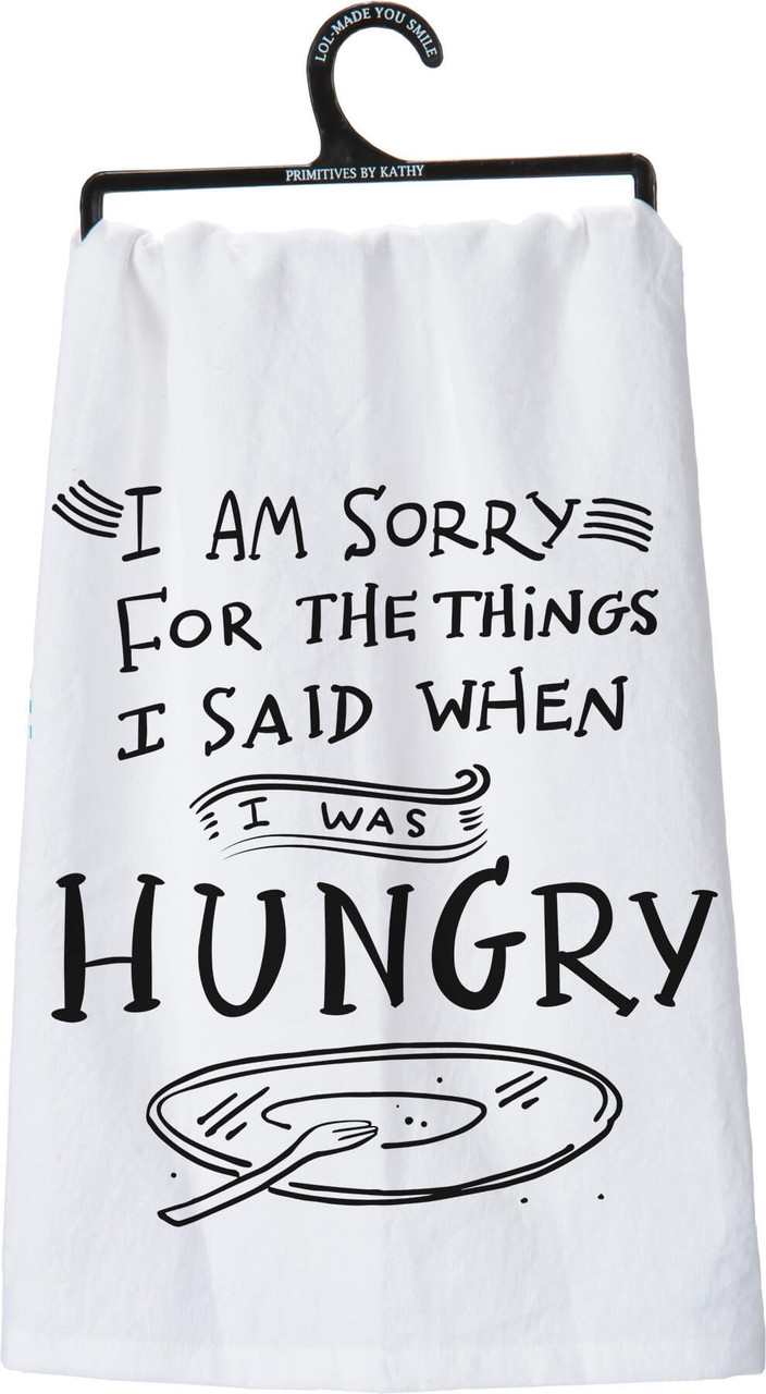 """I am sorry for the things I said when I was hungry. Hand lettered sentiment that complements any kitchen or bar decor. Printed decoration on 28"""" x 18"""" 100% cotton. Machine wash hot with like colors; non-chlorine bleach; tumble dry low; medium heat iron."""