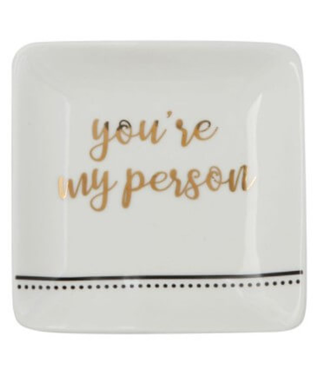 """Stoneware trinket tray with gold electroplating """"you're my person"""" sentiment. 4"""" square."""