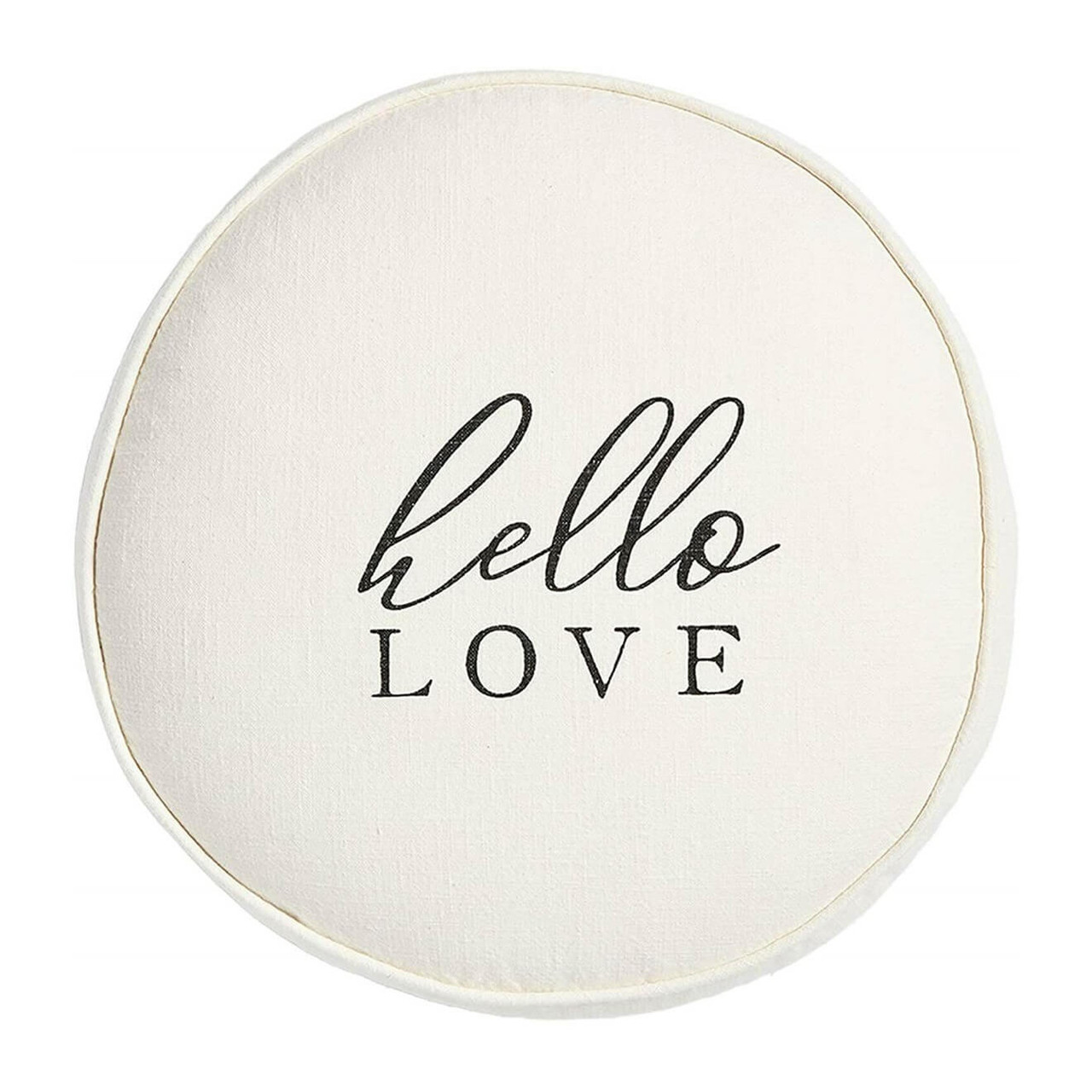 """""""Hello love"""" printed on an 18"""" round cotton pillow with piping detail. Insert included."""