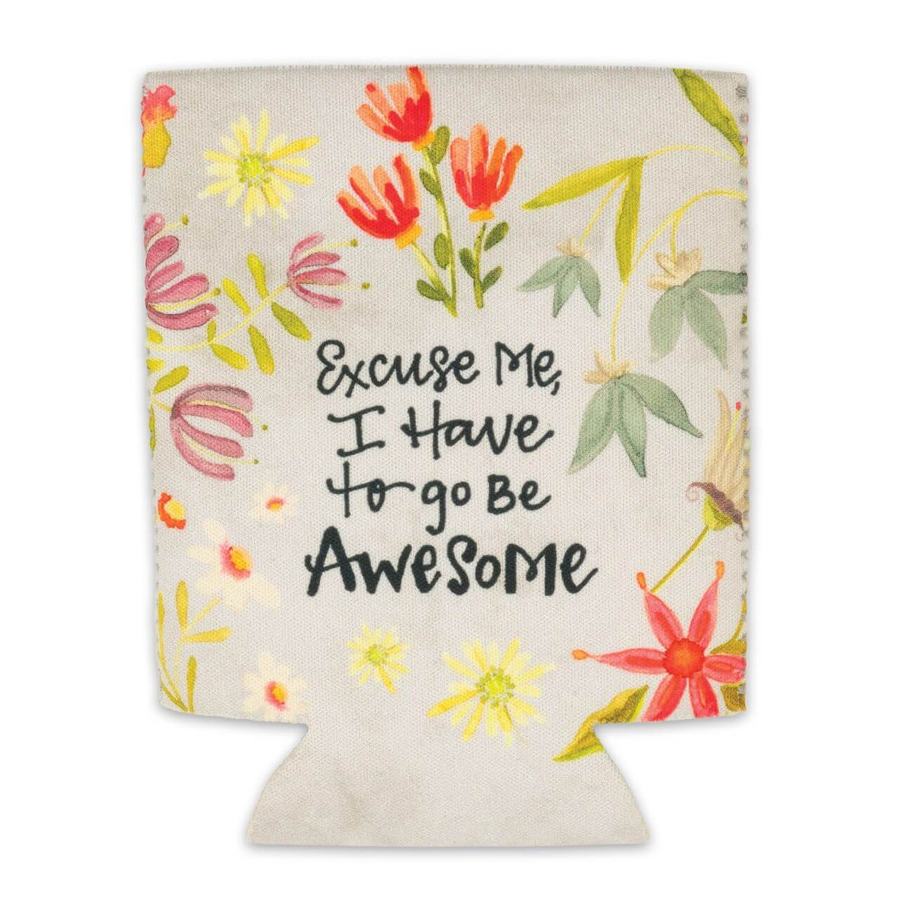 """Colorful and trendy neoprene Simple Inspirations drink sleeve will keep any bottle or can cold and your hands warm. """"Excuse Me, I Have to go Be Awesome"""" sentiment and fun artwork makes this makes this item a practical and inspirational gift.  6(H) x 4(L) Durable, Zig-Zag stitched side seams Bottom cut outs so that it's collapsible Lays flat for easy storage"""