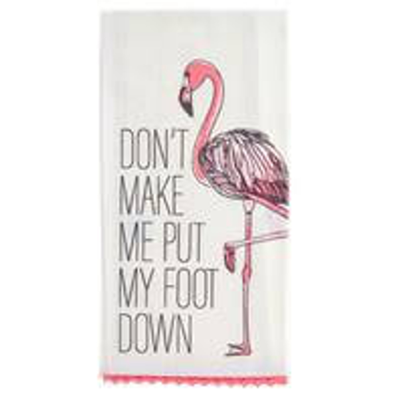 """This bird means business! Coral pinks ourlined in grey standing next to """"don't make me put my foot down"""" sentiment in grey on soft white 100% cotton; accented with coral/pink lace trim; includes an inside corner tab to hang dry after use. Measures approx.: 28"""" L x 20"""" W"""