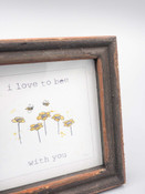 framed sentiment i love to bee with you
