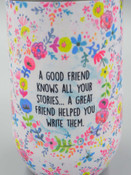 a good friend knows all your stories a great friend helped you write them wine tumbler natural life