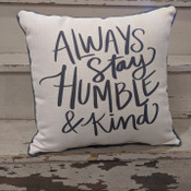 """The perfect way to cozy up any space! """"ALWLAYS Stay HUMBLE & Kind"""" sentiment is dyed directly into the fabric, so it won't peel or crack; grey piping around the edge for an extra pop! Made from a soft yet durable polyester fabric, your pillow will arrive stuffed with poly-fill and sewn shut. Approx. 17"""" square; machine washable in cold water, delicate cycle- fluff, air dry flat."""