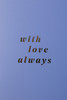 With Love Always  -  Single Card