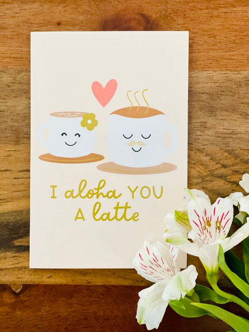 Greeting Card: I Aloha You A Latte