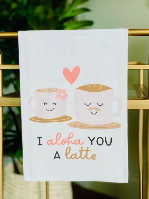 Dish Towel: I Aloha You A Latte