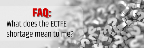 FAQ – What Does the ECTFE Shortage Mean to Me?