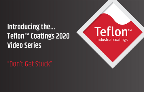 "Our Video Series Kicks Off: ""Teflon™ Coatings 2020"""