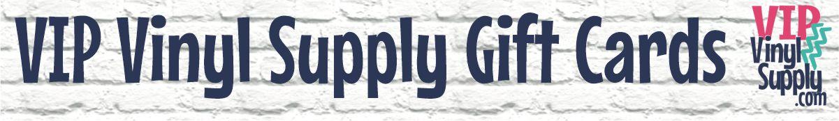 Craft HTV & Vinyl Supply Gift Card - VIP Vinyl Supply