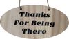Thanks For Being There Hanging Plaque | LH19