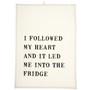 Tea Towel - I Followed My Heart, 20 x 28-in