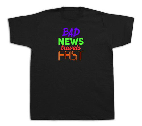 Bad news travels fast Quote proverb T shirt funny special event best gift tee