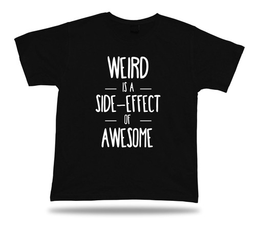 WEIRD is a side effect of awesome PROVERB Quote funny joke style T shirt