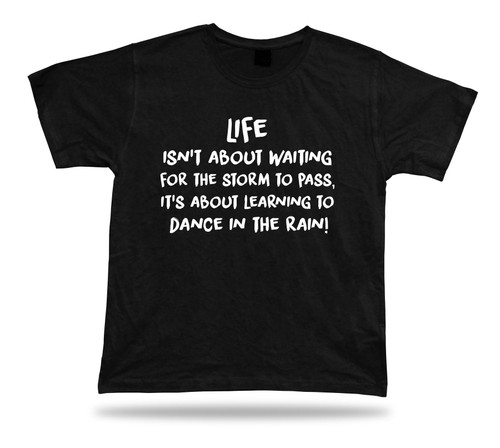 Waiting for storm to pass dance in the rain inspiration T shirt soul gift tee