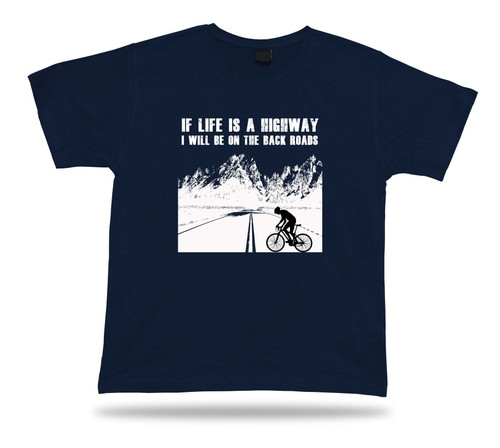 If life is HIGHWAY I will be on the BACK ROADS PROVERB Quote funny joke T shirt