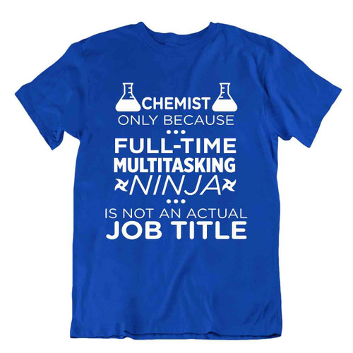 Full Time Chemistry Multi Tasking Tshirt Casual Comic Joke Tee Pun Science Shirt