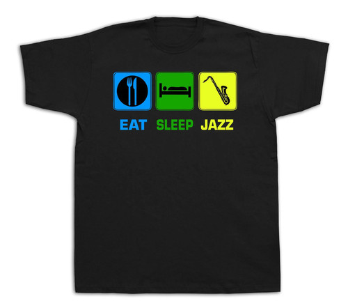 Eat Sleep Jazz t shirt funny Music modern fashion new special event gift tee