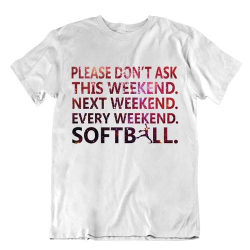 Softball Sport T-Shirt Tee Gift Cool Present Cute Funny Play Joke Ask Weekend