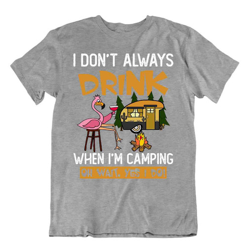 Camping Outside Trip T-Shirt Tee Flamingo Gift Cute Funny Outdoor Fresh Drink