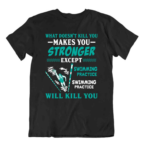 What Doesn't Kill You T-SHIRT Swimming Stronger TEE Unisex Cotton Shirt