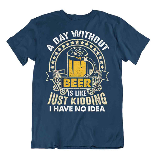 Day Without Beer T-SHIRT BEACH HOLIDAY SUMMER TEE Night Birthday Party SHIRT