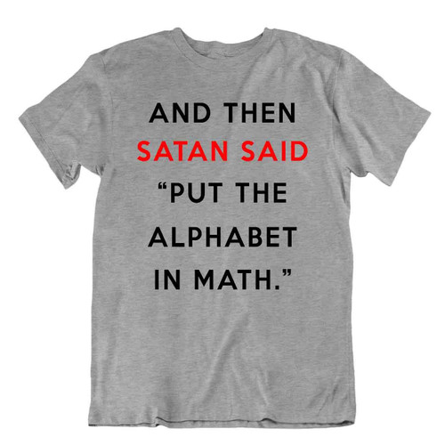 And Then Satan Said: Put The Alphabet In Math T-Shirt Men's Quote Gift Shirt