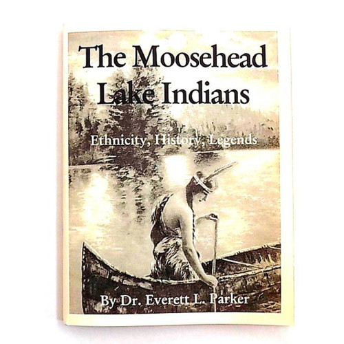 The Moosehead Lake Indians, Dr. Everett Parker