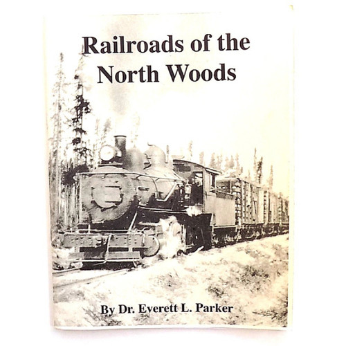 Railroads of the North Woods, Dr. Everett Parker