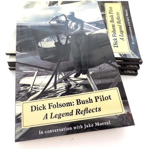 Dick Folsom: Bush Pilot, in Conversation with Jake Morrel