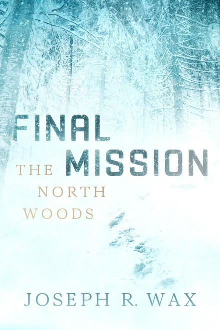 FINAL MISSION, The North Woods
