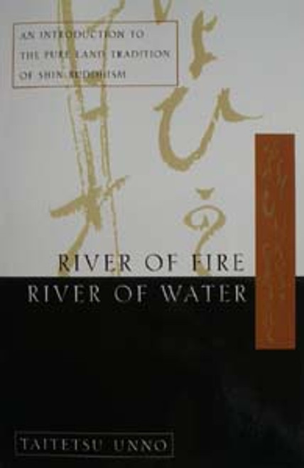 River of Fire, River Of Water - An Introduction to the Pure Land Tradition of Shin Buddhism