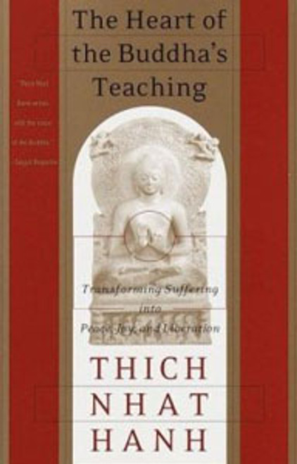 The Heart of the Buddha's Teaching - Transforming Suffering into Peace, Joy, and Liberation