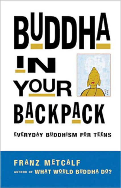 Buddha in your Backpack - Everyday Buddhism for Teens