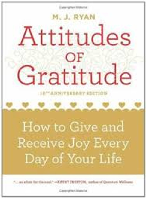 Attitudes Of Gratitude - How To Give And Receive Joy Every Day Of Your Life
