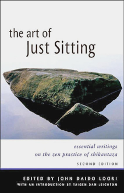 Art of Just Sitting: Essential Writings on the Zen Practice of Shikantaza