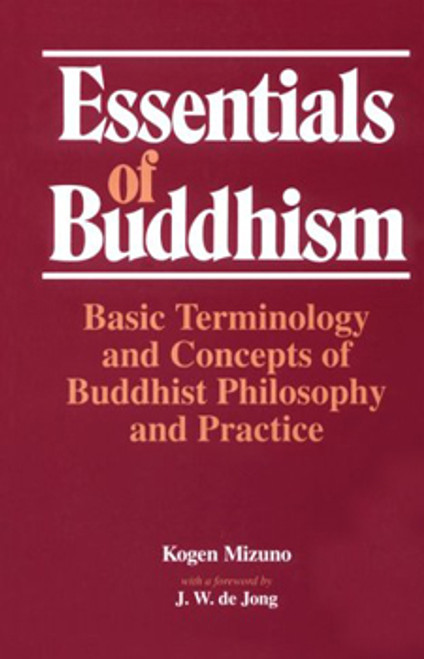 Essentials of Buddhism - Basic Terminology and Concepts of Buddhist Philosophy and Practice