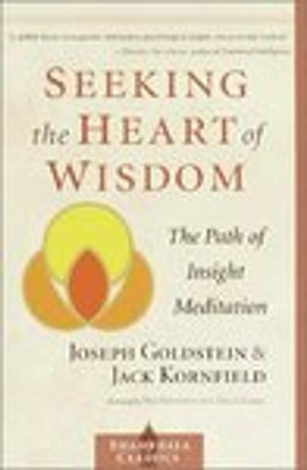 Seeking The Heart Of Wisdom - The Path Of Insight Meditation