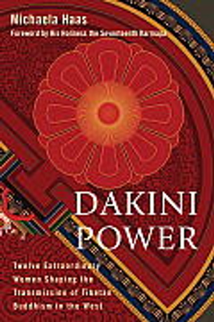 Dakini Power - Twelve Extraordinary Women Shaping the Transmission of Tibetan Buddhism in the West