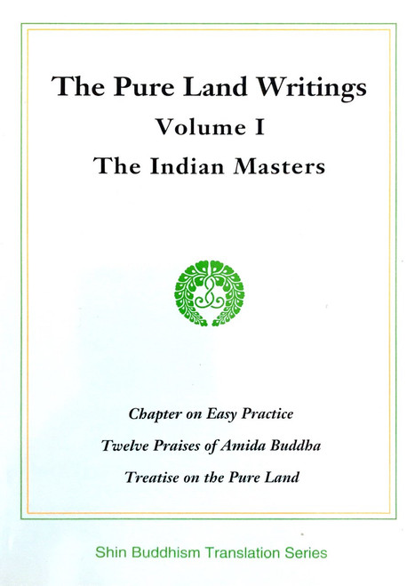 The Pure Land Writings Volume I - The Indian Masters