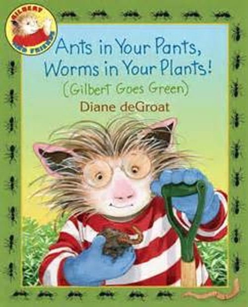 Ants in Your Pants Worms in Your Plants!