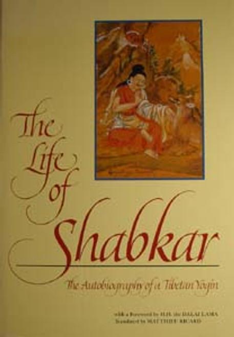 The Life of Shabkar - The Autobiography of a Tibetan Yogin